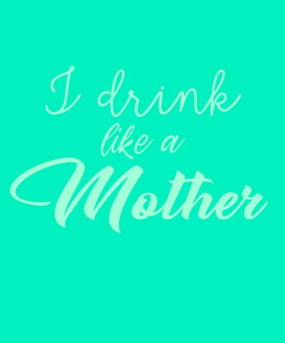 drink like a mother